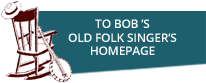 To Bob Bossin's Old Folk Singer's Homepage